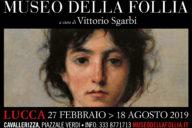 Lucca – Museo della Follia – dal 27/02/19 al 18/08/19